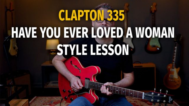 Clapton 335 Have You Ever Style – Podcast 84
